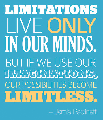 'Limitations live only in our minds. But if we use our imaginations, our possibilities become limitless.