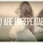 You-Are-Unrepeatable