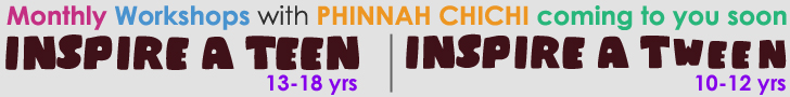 Monthly Inspire a Tween and Inspire a Teen Workshops with Phinnah ChiChi