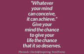 If your mind can conceive it then You can achieve it