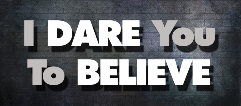 I Dare You To Believe