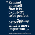 Remind yourself that it is OKAY NOT TO BE PERFECT